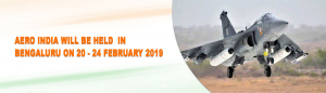 AERO INDIA in Bengaluru on 20 – 24 February 2019.